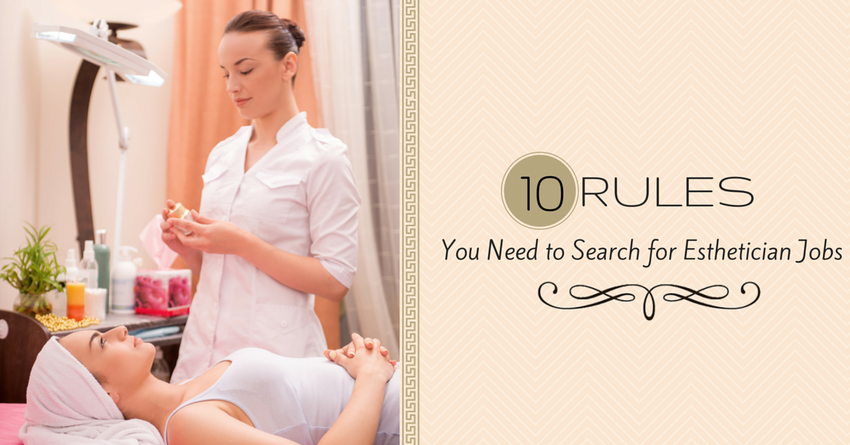 The 10 Rules You Need to Effectively Search for Esthetician Jobs